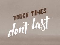 Tough times don't last. Tough people do.