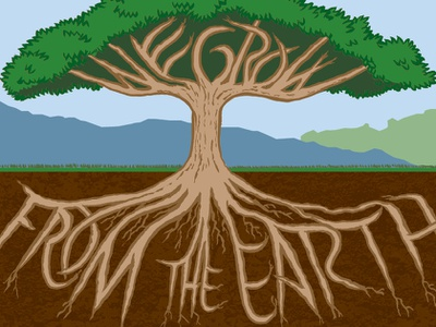We grow from the earth
