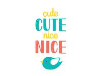 cute cute, nice nice
