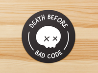 Death Before Bad Code