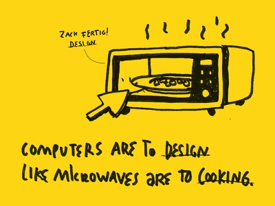 Computers are to design like microwaves are to cooking microwave illustration side project design wisdoms