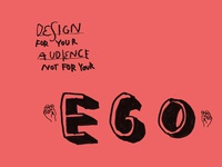 Design for your audience not for your ego