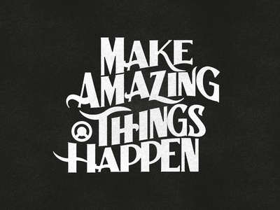 make amazing things happen