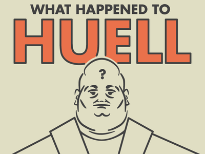 Yeah, but what happened to Huell?