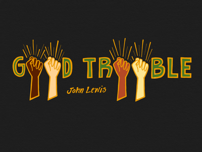 Good Trouble design john lewis blm activism fists typography art quote handlettering ipad pro illustration graphic design