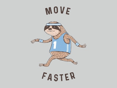 Move Faster merchandise cute fun funny fun tshirt t-shirt design t-shirt illustration illustrator sarcastic sarcasm irony move motivation health sprint running sport sloth animals