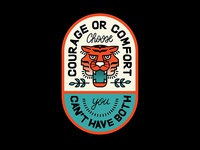 Courage Or Comfort