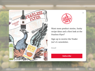 Daily UI #16: Pop-Up Overlay (Trader Joe's) fearless flyer dailyui16 daily ui 16 subscribe grocery store trader joes popup design pop-up ui design daily ui ui daily ui challenge