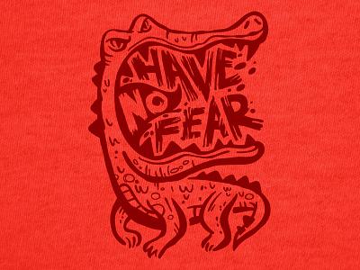 Have No Fear Shirt alligator shirt