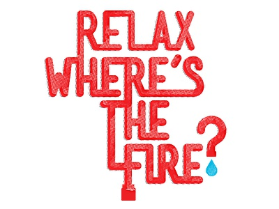 Relax. Where's the Fire?  poster art fire branding illustration brand design graphic typography type