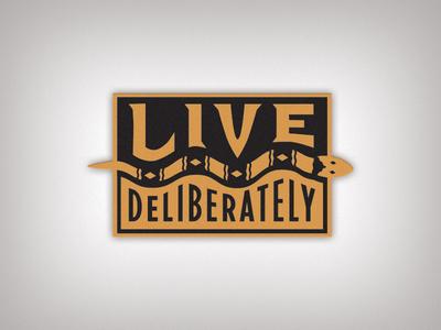 Live Deliberately Pin