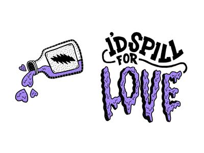 I'd Spill For Love