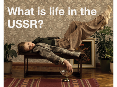 What is life in the USSR?
