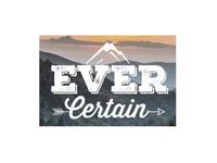 Ever Certain