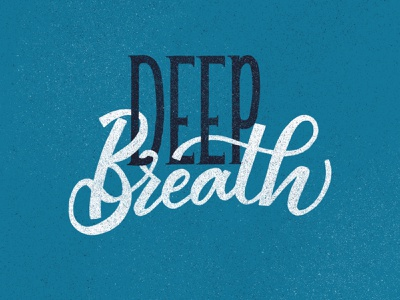 Deep Breath motivational motivate relax hand lettering hand lettered texture good type typography type encouragement inspire calm just breath breathe deep breath