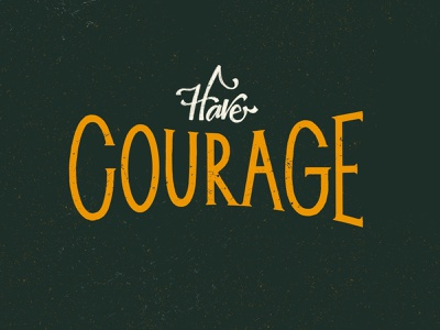 Have Courage peace encouragement encourgaging calligraphy good type goodtype hand made hand lettering lettering truth inspirational quote inspire strength courageous have courage courage