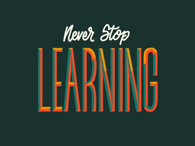 Never Stop Learning! bevel never give up dont quit effort push drive never stop motivate motivation inspirational inspire typography type hand lettering lettering teaching teach education learning learn