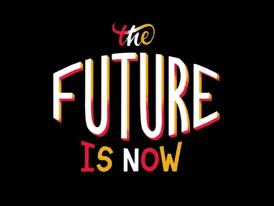 The Future is Now logotype future logo hustle side projects hobby dream encouragement do it now typography type texture futurism futura futuristic side hustle projects procrastinate the future future