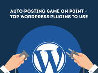Auto-posting game on point - Top WordPress Plugins to use