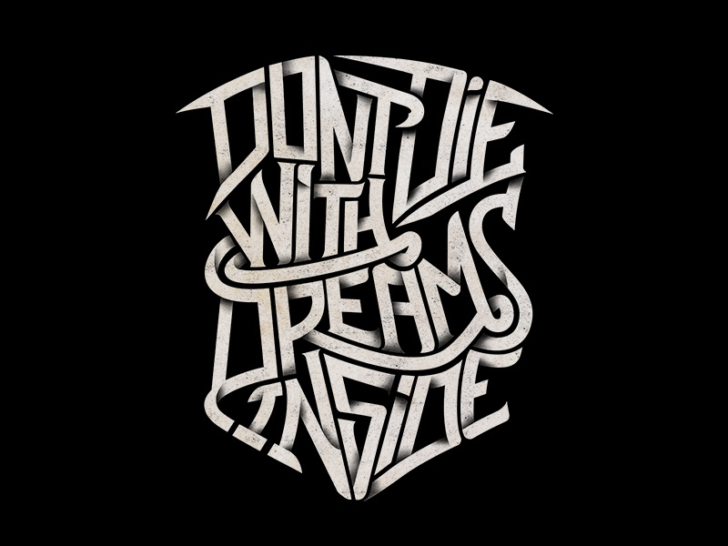 Dont Die With Dreams Inside typography artwork t-shirt design art lettering