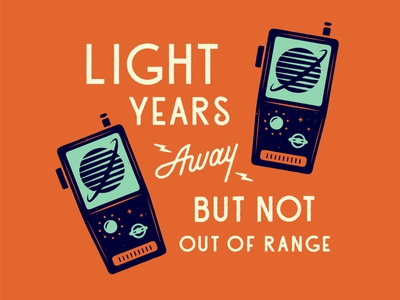 Light Years Away, But Not Out Of Range communication retro planets vintage walkie talkie outer space custom type radio lettering typography print script illustration