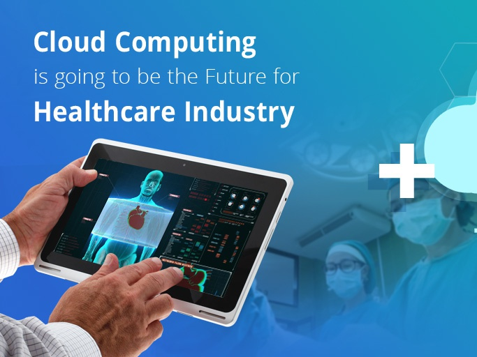 Cloud Computing Is Going To Be The Future For Healthcare ...