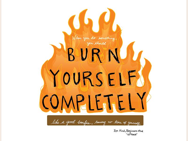 Burn Yourself Completely quote bonfire meditation practice handlettering handwriting beginners mind zen mind buddhism buddha daily zen zen