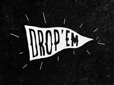 Drop em