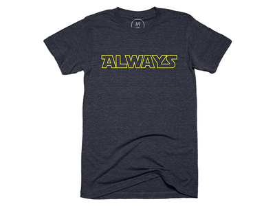 Always T-Shirt tv sci fi vector art apparel vector cottonbureau minimal illustration design clean simple graphicdesign font t-shirt starwars