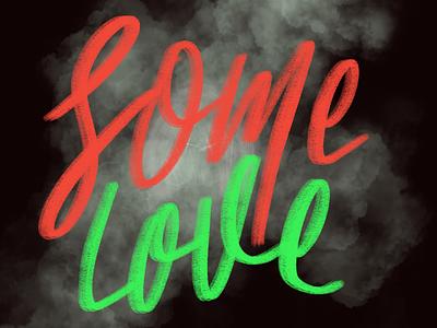 Some Love type brush hand lettering