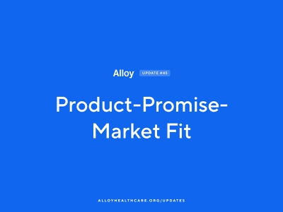 Product-Promise-Market Fit   Alloy #45 ui ux design project alloy healthcare app emr ehr healthcare