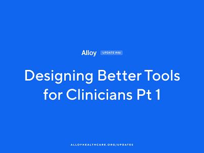 Designing Better Tools for Clinicians Pt 1   Alloy #46 design project alloy healthcare app ux ui emr ehr healthcare
