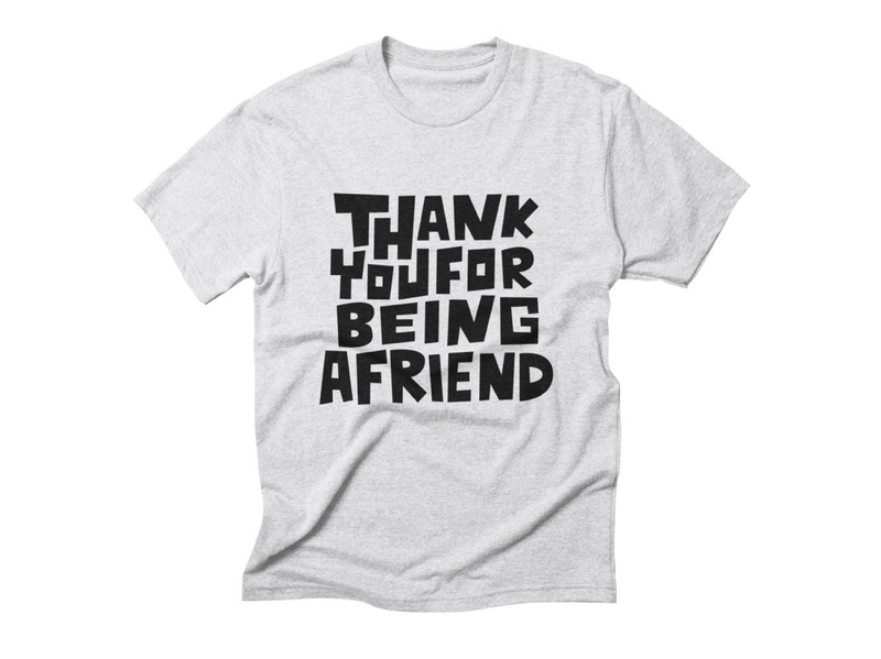 Thank You For Being A Friend T-shirt t-shirt typography threadless graphic tee madebybono black drawing letters hand lettering type friends friend lettering hand draw tshirt tshirt design clothing clothing brand thanks thank you for being a friend thank you