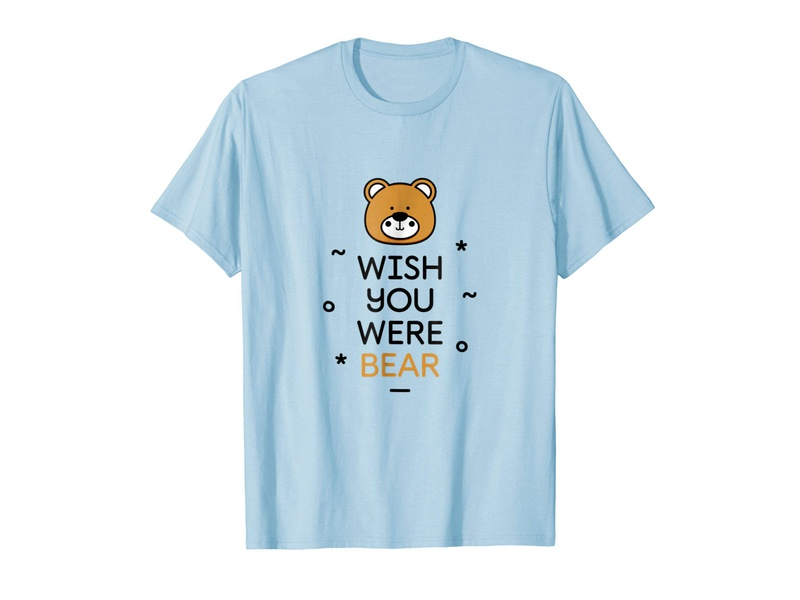 bac77ee7 Wish You Were Bear Funny Quote T-Shirt by MadeByBono | Dribbble ...
