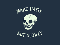 Make Haste, But Slowly (festina lente)
