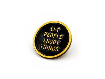 Let People Enjoy Things Enamel Pin