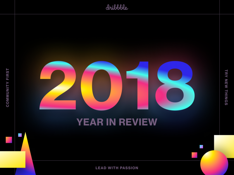 2018 Year in Review top4shots dribbble web design animation design yassss yaas gradients year in review