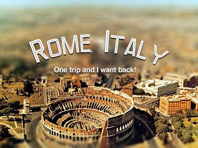 Rome, Italy travel rebound dribbble rome tilt-shift photo fonts.