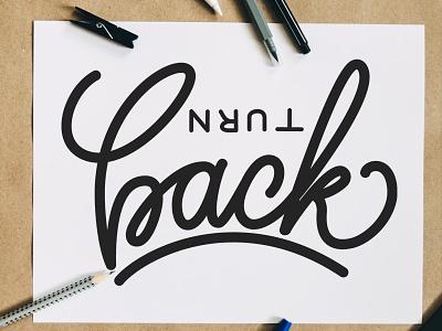 Turn Back quotes vector branding typeface font graffiti design brush calligraphy logotype handwritten handwriting script type illustration hand lettering calligraphy typography lettering