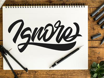 Ignore logo branding vector typeface quotes graffiti font design brush calligraphy logotype handwritten handwriting script type illustration hand lettering calligraphy typography lettering