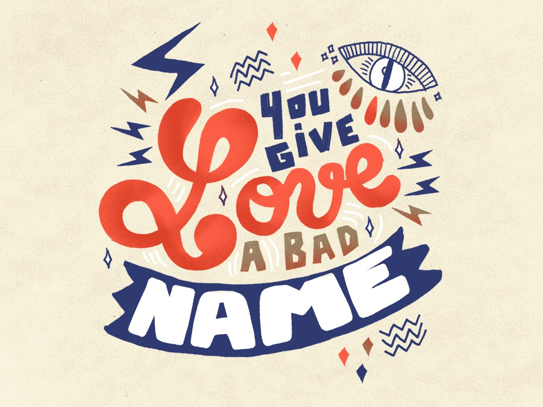 You give love a bad name handletter handlettering typedesign handtype typography branding art direction artdigital drawing 2019 artwork graphicdesigner graphicdesign creative illustration design