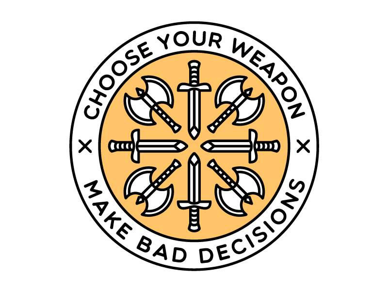 Choose Your Weapon logo badge icon dooom decisions bad choose battle axe sword weapon
