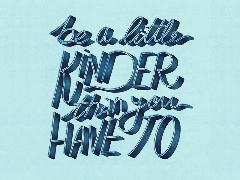 Be A Little Kinder Than You Have To lettering quote quotes literature quotes inspirational quotes equal rights for all mental health awareness month mental health awareness mental health positivity quotes positivity motivational quotes procreate lettering procreate procreate app hand lettering lettering digital art digital empathy kindness