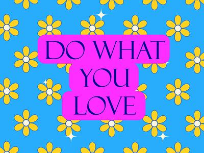 do what u love love