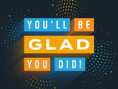 You'll Be Glad You Did!