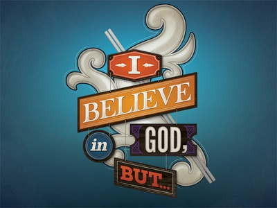 I Believe In God, But...