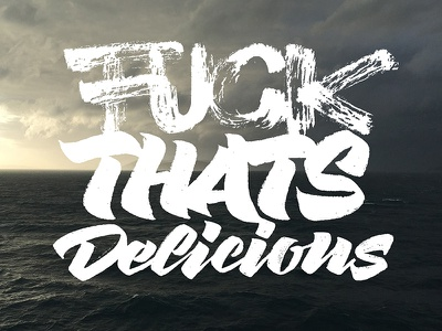 F**K THAT'S DELICIOUS brush typography type handlettering calligraphy lettering
