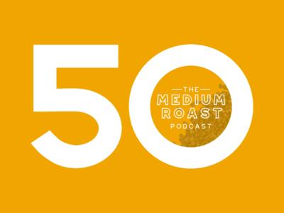 Medium Roast - 50th Episode podcast