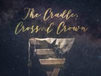 The Cradle, Cross, & Crown