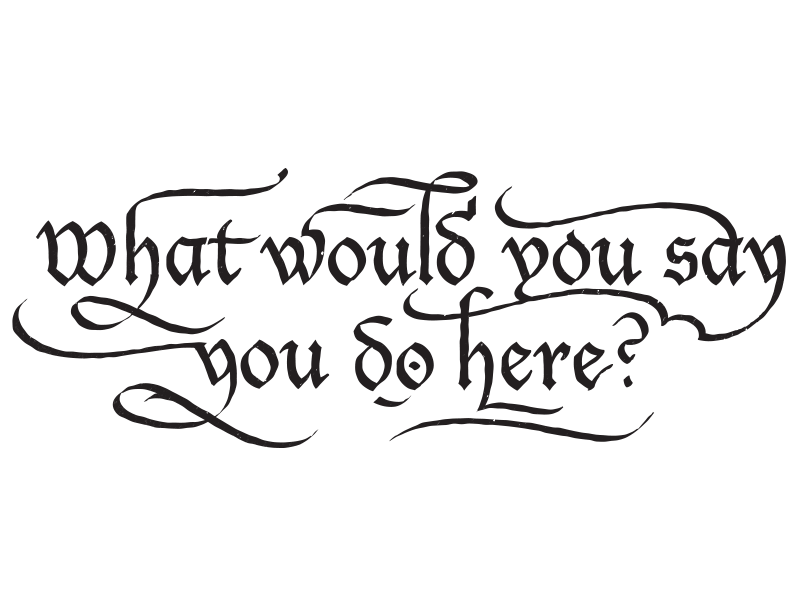 What Would You Say You Do Here lettering calligraphy olde